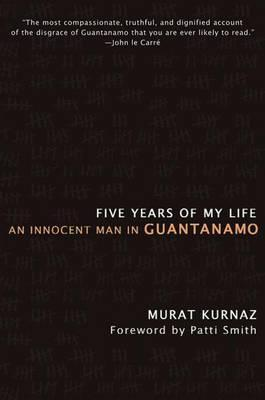 Five Years of My Life: An Innocent Man in Guantanamo - Murat Kurnaz