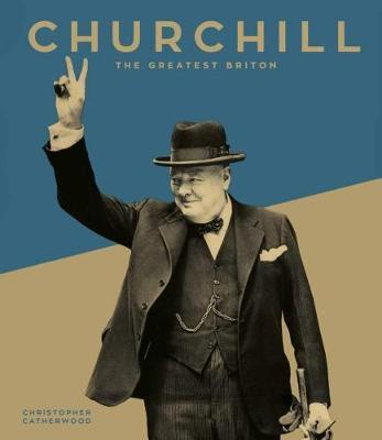 Churchill: The Greatest Briton - Christopher Catherwood