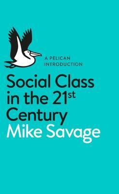 Social Class in the 21st Century - Mike Savage
