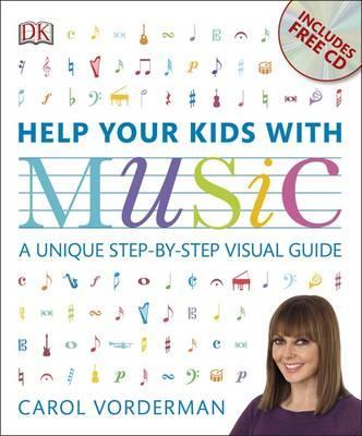 Help Your Kids with Music: A Unique Step-by-Step Visual Guide - Carol Vorderman