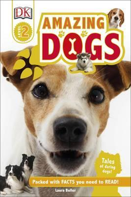 Amazing Dogs: Tales of Daring Dogs! - Laura Buller