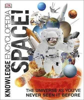 Knowledge Encyclopedia Space!: The Universe as You've Never Seen it Before - DK