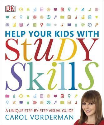 Help Your Kids With Study Skills: A Unique Step-by-Step Visual Guide - Carol Vorderman
