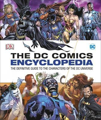 DC Comics Encyclopedia All-New Edition: The Definitive Guide to the Characters of the DC Universe - DK