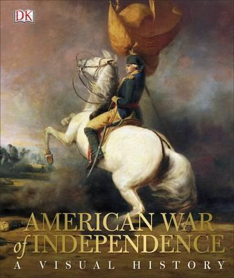 American War of Independence: A Visual History - DK