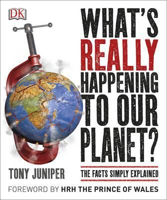 What's Really Happening to Our Planet?: The Facts Simply Explained - Tony Juniper