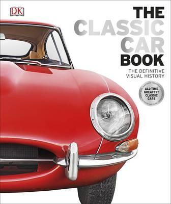 The Classic Car Book: The Definitive Visual History - DK