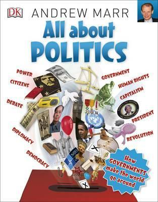 All About Politics: How Governments Make the World Go Round - DK