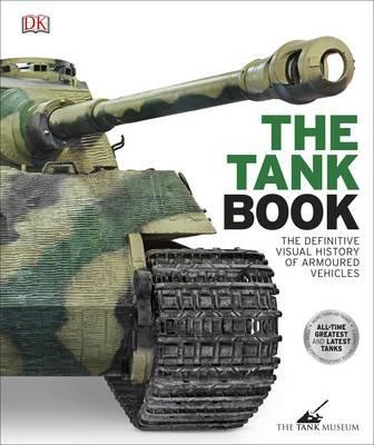 The Tank Book: The Definitive Visual History of Armoured Vehicles - DK