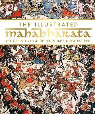 The Illustrated Mahabharata: The Definitive Guide to India's Greatest Epic - DK
