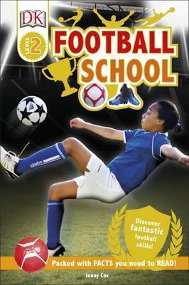 Football School: Discover Fantastic Football Skills! - Jenny Cox