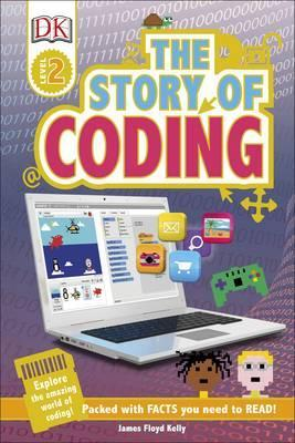 The Story of Coding: Explore the Amazing World of Coding! - James Floyd Kelly
