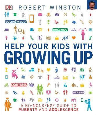 Help Your Kids with Growing Up: A No-Nonsense Guide to Puberty and Adolescence - Robert Winston