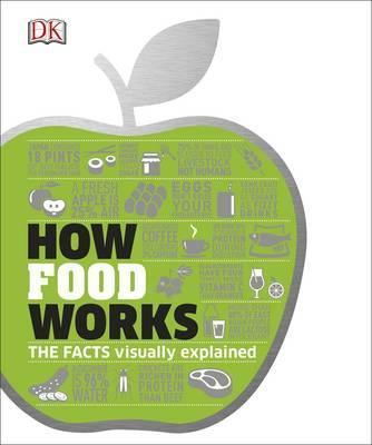How Food Works: The Facts Visually Explained - DK