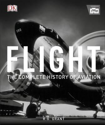 Flight: The Complete History of Aviation - Reg Grant