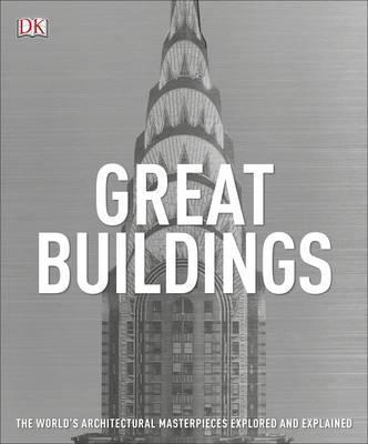 Great Buildings: The World's Architectural Masterpieces Explored and Explained - DK