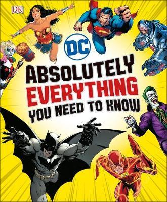 DC Comics Absolutely Everything You Need To Know - Liz Marsham
