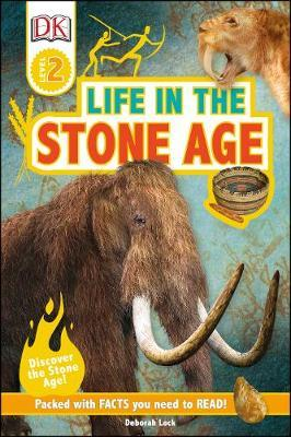 Life In The Stone Age: Discover the Stone Age! - Deborah Lock