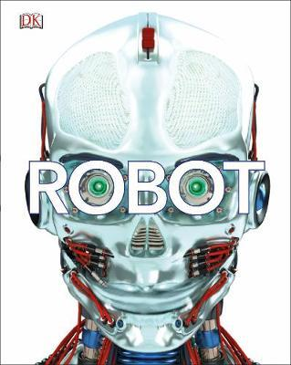 Robot: Meet the Machines of the Future - DK