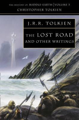 The Lost Road: and Other Writings (The History of Middle-earth