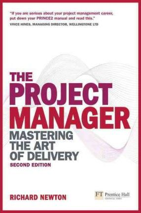 The Project Manager: Mastering the Art of Delivery - Richard Newton