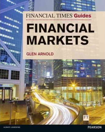 Financial Times Guide to the Financial Markets - Glen Arnold