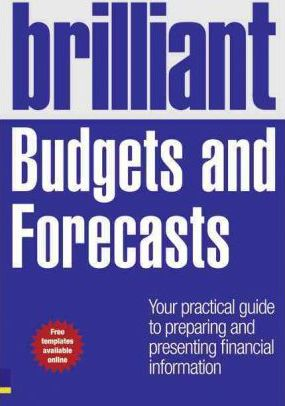 Brilliant Budgets and Forecasts: Your Practical Guide to Preparing and Presenting Financial Information - Malcolm Secrett