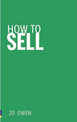 How to Sell: Sell anything to anyone - Jo Owen