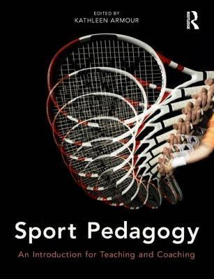 Sport Pedagogy: An Introduction for Teaching and Coaching - Kathleen Armour