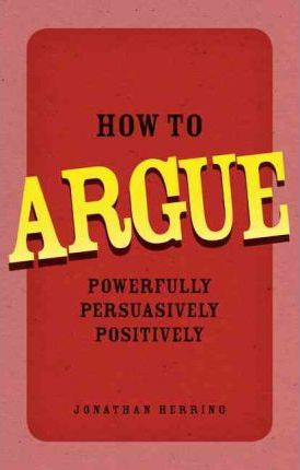 How to Argue: Powerfully
