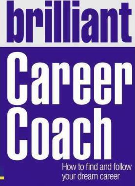 Brilliant Career Coach: How to find and follow your dream career - Sophie Rowan