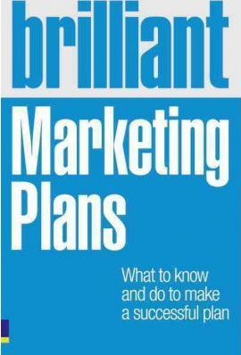 Brilliant Marketing Plans: What to know and do to make a successful plan - Ian Linton