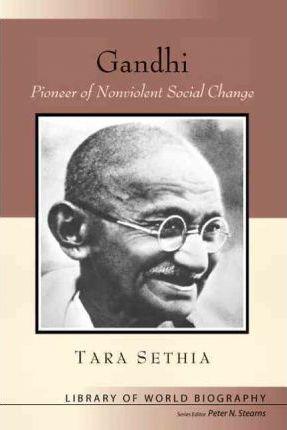 Gandhi: Pioneer of Nonviolent Social Change - Tara Sethia