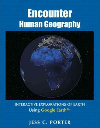 Encounter Human Geography: Interactive Explorations of Earth Using Google Earth - Jess C. Porter