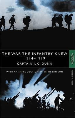 The War The Infantry Knew: 1914-1919 - J.C. Dunn
