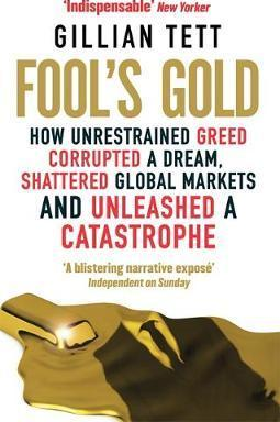 Fool's Gold: How Unrestrained Greed Corrupted a Dream