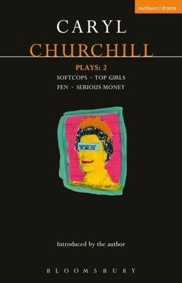 "Churchill Plays: v.2: ""Softcops""; ""Top Girls""; ""Fen""; ""Serious Money"" - Caryl Churchill"
