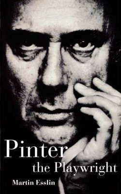 Pinter the Playwright - Martin Esslin