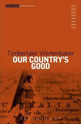 """Our Country's Good: Based on the Novel the """"Playmaker"""" by Thomas Keneally - Timberlake Wertenbaker"""