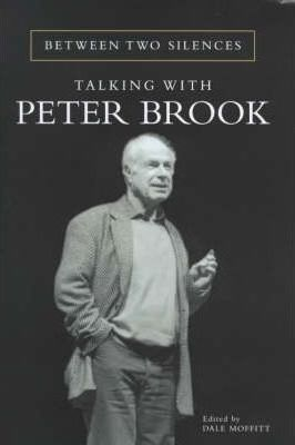 Between Two Silences: Talking with Peter Brook - Peter Brook