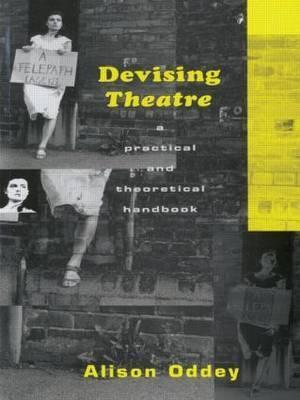 Devising Theatre: A Practical and Theoretical Handbook - Alison Oddey