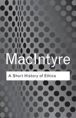 A Short History of Ethics: A History of Moral Philosophy from the Homeric Age to the 20th Century - Alasdair MacIntyre