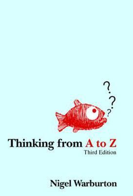 Thinking from A to Z - Nigel Warburton
