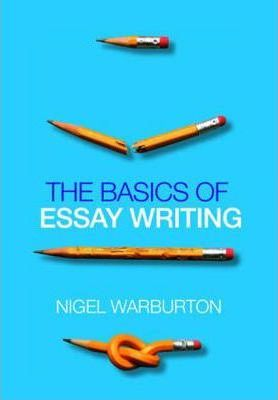 The Basics of Essay Writing - Nigel Warburton