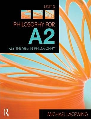 Philosophy for A2: Unit 3: Key Themes in Philosophy