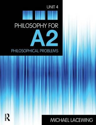 Philosophy for A2: Unit 4: Philosophical Problems
