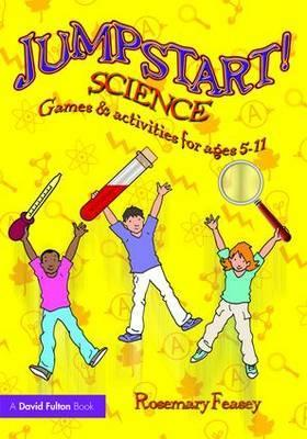 Jumpstart! Science: Games and Activities for Ages 5-11 - Rosemary Feasey