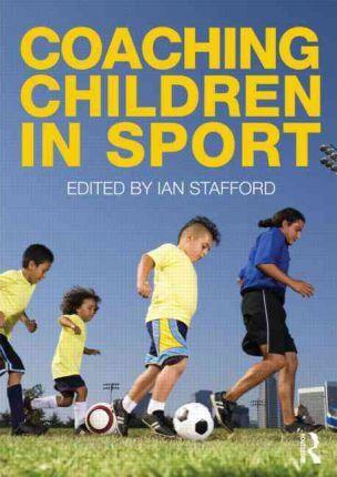 Coaching Children in Sport - Ian Stafford