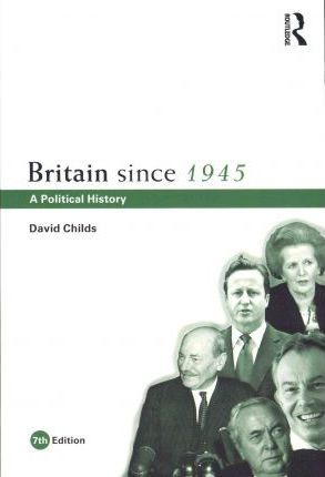 Britain since 1945: A Political History - David Childs