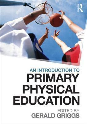 An Introduction to Primary Physical Education - Gerald Griggs